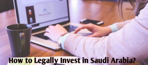 How to Legally Invest In Saudi Arabia?