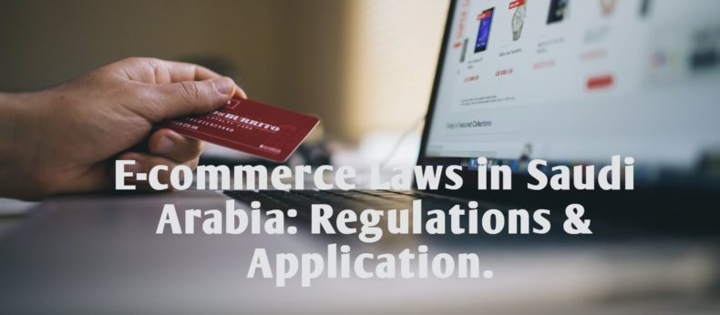 E-commerce Laws in Saudi Arabia: Regulations & Application