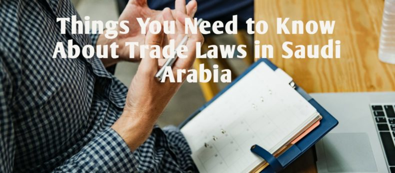3 Things You Need to Know About Trade Laws in Saudi Arabia