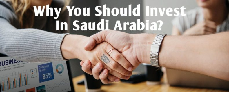 Why You Should Invest In Saudi Arabia?